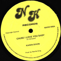 KAREN DIXON / CAUSE I LOVE YOU BABY